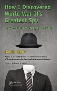 Cover How I Discovered World War II's Greatest Spy and Other Stories of Intelligence and Code