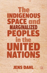 Cover The Indigenous Space and Marginalized Peoples in the United Nations