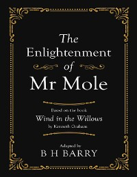 Cover The Enlightenment of Mr Mole: Based On the Book Wind In the Willows By Kenneth Graham