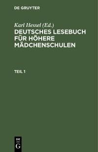 Cover Deutsches Lesebuch für höhere Mädchenschulen. Teil 1
