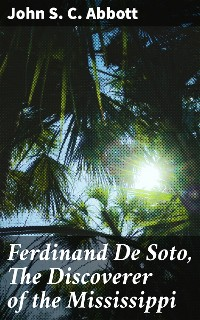 Cover Ferdinand De Soto, The Discoverer of the Mississippi
