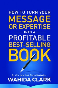 Cover How To Turn Your Message Into A Profitable Best-Selling Book