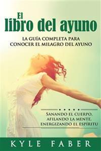 Cover El libro del ayuno - La guía completa para conocer el milagro del ayuno