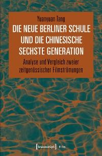 Cover Die Neue Berliner Schule und die chinesische Sechste Generation