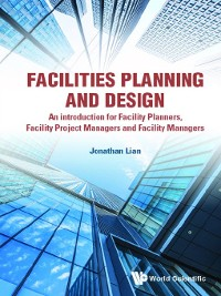 Cover Facilities Planning and Design--An Introduction For Facility Planners, Facility Project Managers and Facility Managers