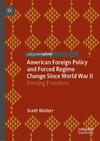 Cover American Foreign Policy and Forced Regime Change Since World War II