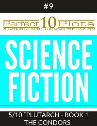 "Cover Perfect 10 Science Fiction Plots #9-5 ""PLUTARCH - BOOK 1 THE CONDORS"""