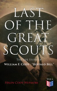 """Cover Last of the Great Scouts: The Life Story of William F. Cody - """"Buffalo Bill"""""""