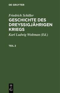 Cover Friedrich Schiller: Geschichte des dreyßigjährigen Kriegs. Teil 2