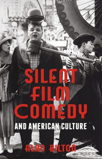 Cover Silent Film Comedy and American Culture