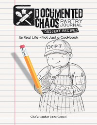 Cover Documented CHAOS Pastry Journal Dessert Recipes: Its Real Life - Not Just a Cookbook