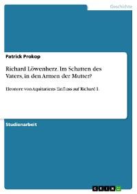 Cover Richard Löwenherz. Im Schatten des Vaters, in den Armen der Mutter?
