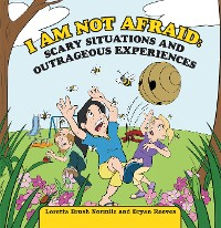 Cover I Am Not Afraid: Scary Situations and Outrageous Experiences