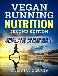 Cover Vegan Running Nutrition Second Edition - Improve Your Pace and Endurance With Great Vegan Meals and Runner Workouts