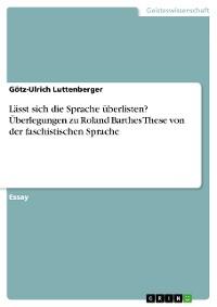 Cover Lässt sich die Sprache überlisten? Überlegungen zu Roland Barthes These von der faschistischen Sprache