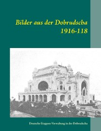 Cover Bilder aus der Dobrudscha 1916-118