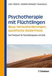 Cover Psychotherapie mit Flüchtlingen - neue Herausforderungen, spezifische Bedürfnisse