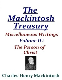 Cover Mackintosh Treasury - Miscellaneous Writings - Volume II: The Person of Christ