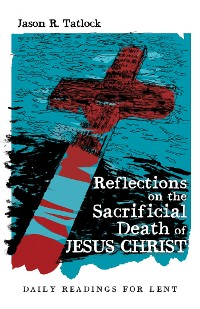 Cover Reflections on the Sacrificial Death of Jesus Christ