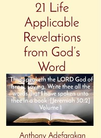 """Cover 21 Life Applicable Revelations from God's Word: """"Thus speaketh the LORD God of Israel, saying, Write thee all the words that I have spoken unto thee in a book"""" [Jeremiah 30"""