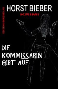 Cover Die Kommissarin gibt auf: Krimi