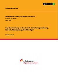 Cover Kapitalerhaltung in der GmbH. Darlehensgewährung, Erwerb, Rückzahlung, Rechtsfolgen