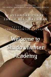 Cover Welcome to Shadowhunter Academy (Tales from the Shadowhunter Academy 1)