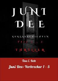 Cover Juni Dee: Verbrecher 1 - 5