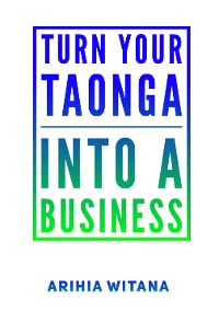 Cover Turning your TAONGA into a BUSINESS