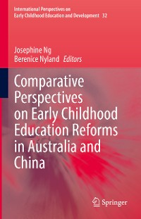 Cover Comparative Perspectives on Early Childhood Education Reforms in Australia and China