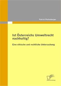 Cover Ist Österreichs Umweltrecht nachhaltig? Eine ethische und rechtliche Untersuchung