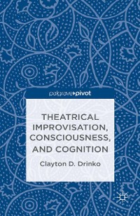 Cover Theatrical Improvisation, Consciousness, and Cognition