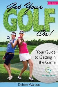 Cover Get Your Golf On!  Your Guide for Getting In the Game