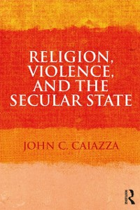 Cover Religion, Violence, and the Secular State
