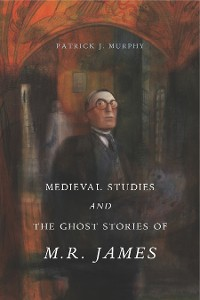 Cover Medieval Studies and the Ghost Stories of M. R. James