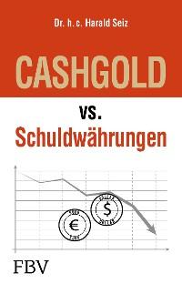 Cover CASHGOLD vs. Schuldwährungen