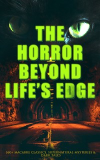 Cover The Horror Beyond Life's Edge: 560+ Macabre Classics, Supernatural Mysteries & Dark Tales