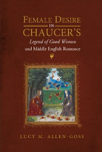 Cover Female Desire in Chaucer's Legend of Good Women and Middle English Romance
