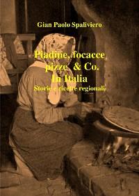 Cover Piadine, focacce, pizze & Co. In Italia storie e ricette regionali