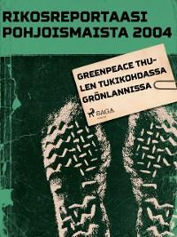 Cover Greenpeace Thulen tukikohdassa Grönlannissa