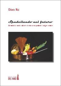 Cover Spadellando nel futuro. Alimentarsi in modo salutare ed etico senza prodotti di origine animale