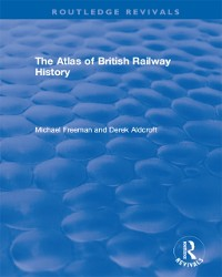 Cover Routledge Revivals: The Atlas of British Railway History (1985)