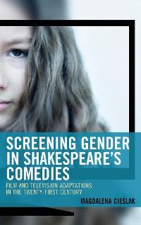 Cover Screening Gender in Shakespeare's Comedies