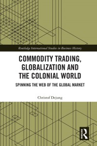 Cover Commodity Trading, Globalization and the Colonial World