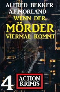 Cover Wenn der Mörder viermal kommt: 4 Action Krimis