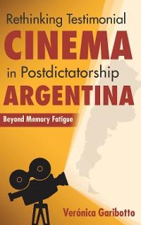 Cover Rethinking Testimonial Cinema in Postdictatorship Argentina