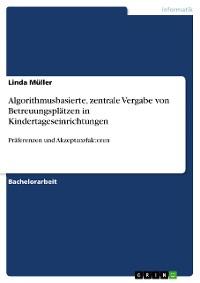 Cover Algorithmusbasierte, zentrale Vergabe von Betreuungsplätzen in Kindertageseinrichtungen. Präferenzen und Akzeptanzfaktoren