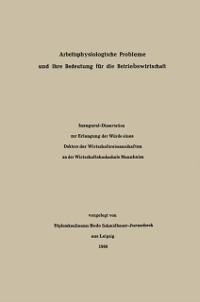 Cover Arbeitsphysiologische Probleme und ihre Bedeutung fur die Betriebswirtschaft