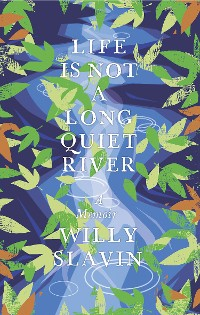 Cover Life is Not a Long Quiet River