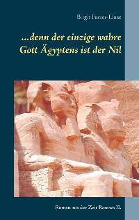 Cover ...denn der einzige wahre Gott Ägyptens ist der Nil